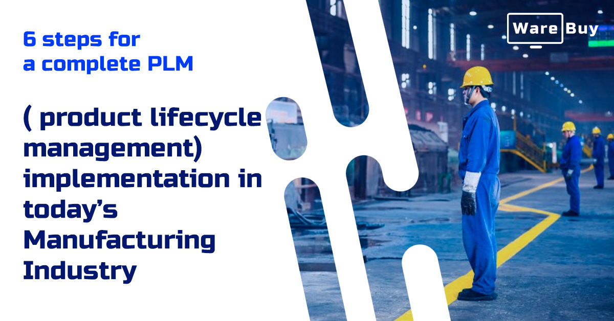 6 steps for a complete PLM (product lifecycle management) implementation