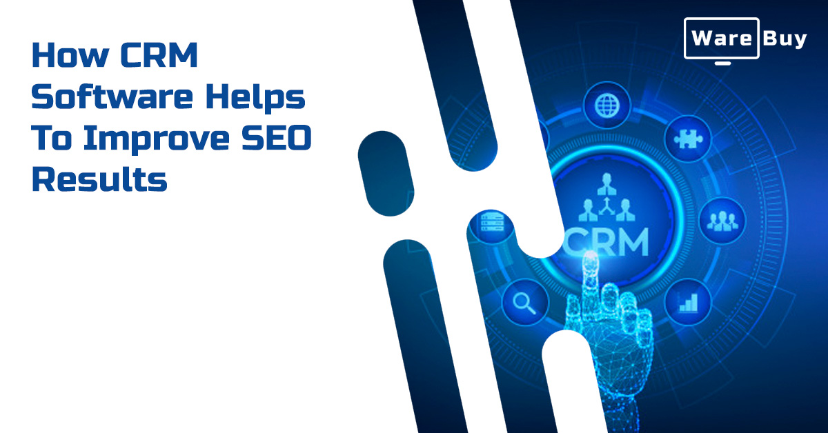 How CRM Software Helps to Improve SEO Results