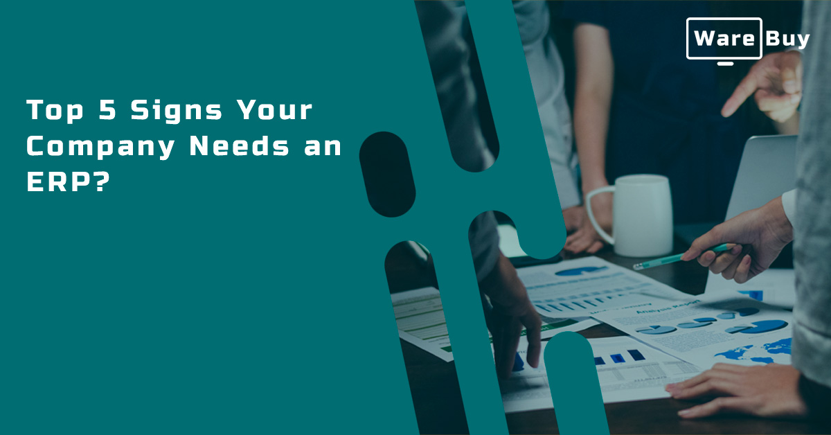 Top 5 Signs Your Company Needs an ERP?