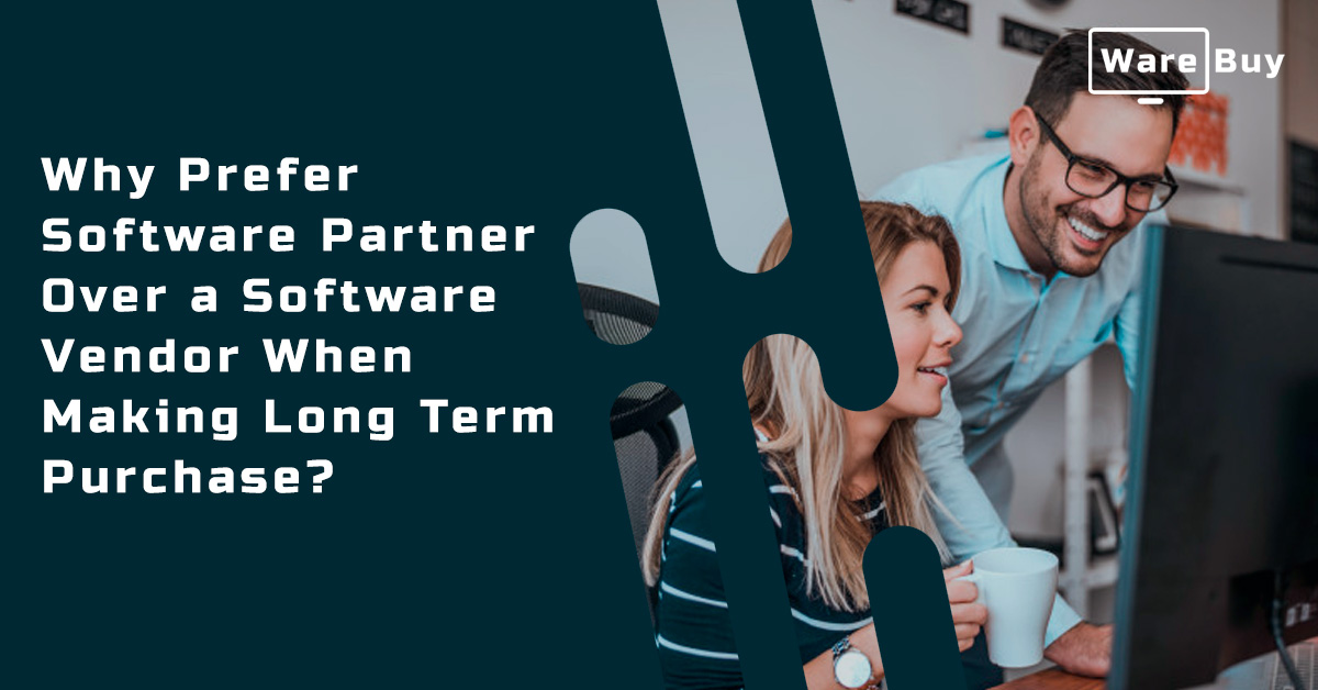 Why Prefer Software Partner Over a Software Vendor When Making Long Term Purchase?