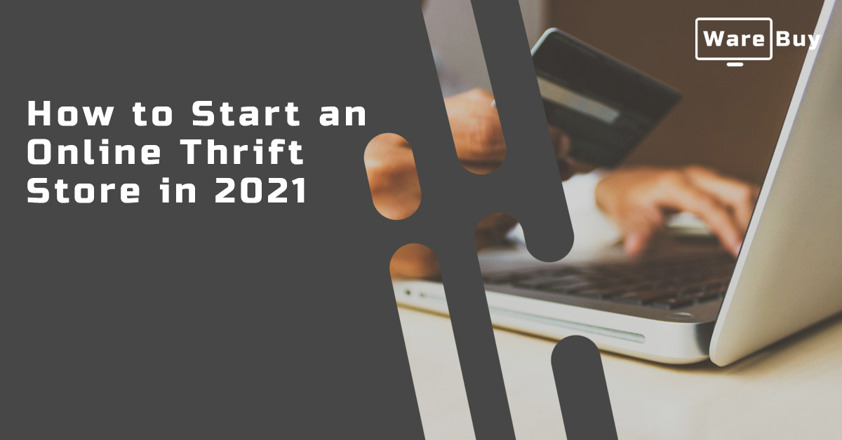 How to Start an Online Thrift Store in 2021