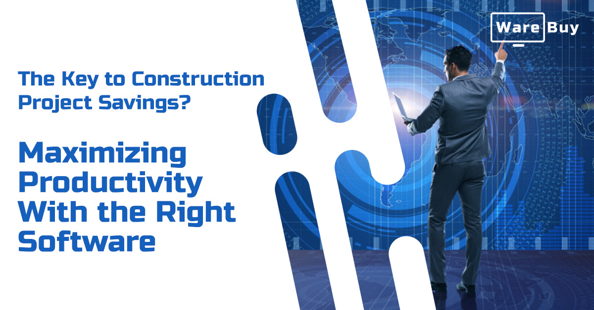 The Key to Construction Project Savings? Maximizing Productivity with the Right Software